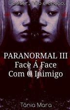 Paranormal III - Face Á Face Com O Inimigo by Tania-Mara