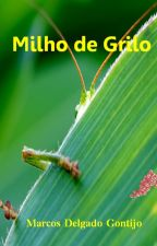 Milho de Grilo - Versos, palavras e sentimentos by Marcosdgontijo