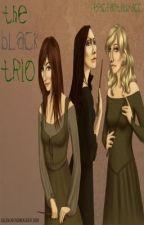 The Black Trio: the tale of Bellatrix, Narcissa and Andromeda (on hiatus) by EpicFantasy700
