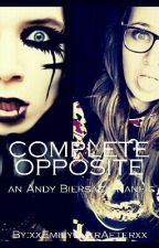 Complete Opposite: an andy biersack fanfic by corrupted-insanity