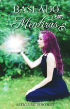Baseado Em Mentiras by LeticiaBittencourt55