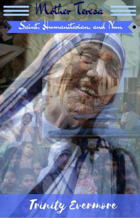Mother Teresa Saint Humanitarian And Nun A Biography