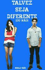 Talvez Seja Diferente [Fanfic] by TaisKS