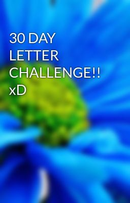 30 DAY LETTER CHALLENGE!! xD