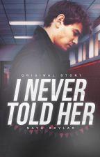 i never told her | original story  by nayaskylar