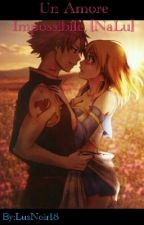 Un Amore Impossibile [NaLu] by LusNoir18