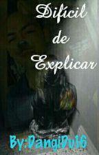 """Difícil de Explicar"" by DangiDu16"