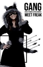 Gang, Meet Freak [First in the Freak Series] by AnotherComicNerd