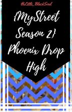 Phoenix Drop High RP{MyStreet Season 2} by Little_BlackSoul