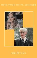 Odio todo de ti Granger. by MalfoyOBrien