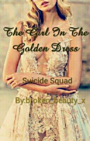 Girl In The Golden Dress {Suicide Squad}