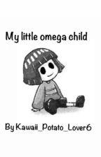 My little omega child(On Hold Cause Truyen) by Zanemau65