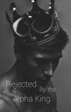 Rejected by the Alpha King {ON HOLD} by Spirit_Wolf6
