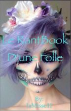 Le RantBook D'une Folle!  by SunOfMonth