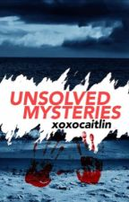 (Real) Unsolved Mysteries  by xoxocaitlin