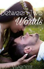 Between Two Worlds #Wattys2017 by Vivienmlr