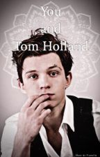 You and Tom Holland. Imagines by andreaxfiorella
