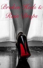 Broken Heels and Rain Drops by 11maddyrose11