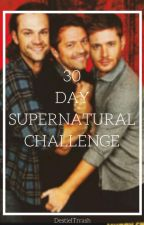 30 Day Supernatural Challenge by DestielTrrash