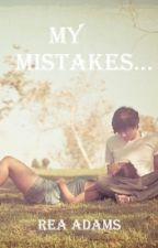 My Mistakes... by Love_Rea