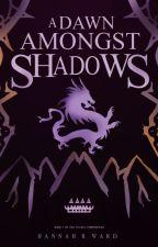 A Dawn Amongst Shadows by mahana258