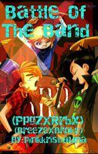 (Ppgz) Battle Of The Band by pinkkristiauna