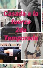 Casada a la fuerza 2da temporada  by niicool23