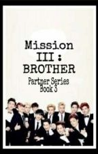 Mission III: BROTHER (#Wattys2017) by Xiuyeolhyun