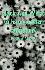 Black and White (a Harry Potter fanfiction) by 00JustAGirl00