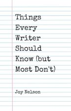 Things Every Writer Should Know (but Most Don't) by JoyNelson480