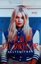 La hija del director  by AllySmith99