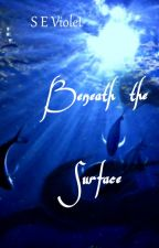 Beneath the Surface (Revised Edition) by SEViolet