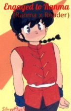 Engaged to Ranma (Ranma x Reader) by SilverMystic_