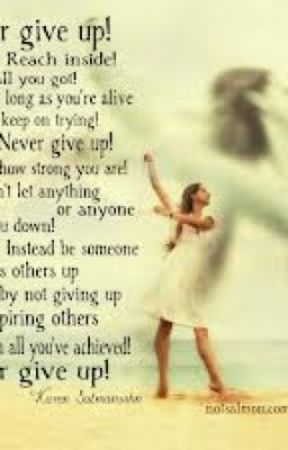 Never Give Up Never Ever Give Up Poems Wattpad
