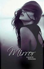 Mirror (Completed) by mykoryana