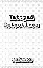 Wattpad Detectives by cassiwrites