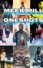 Meek Mill: One shots  by _omeeka