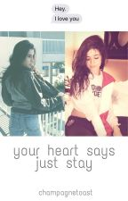 your heart says just stay ~camren~ by champagnetoast