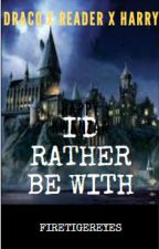 I'd rather be with......Draco Malfoy x reader x Harry Potter by firetigereyes