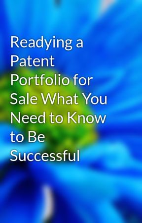 Readying a Patent Portfolio for Sale What You Need to Know to Be Successful by remustheon
