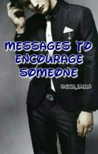 Messages to encourage someone by sha_iman44