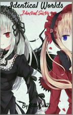 Identical Worlds,Identical Sisters.(COMPLETE) by Cassy721