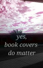 yes, book covers do matter ( CLOSED ) by oopsipeedonharry