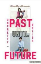 """Past until Future"" by UnPretty_Boyish"