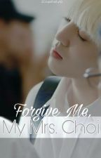 Forgive me, My Mrs. Choi (S.coups X Reader) by SCoupsTasTu95