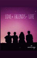 LOVE + FRIENDS = LIFE by ankky_pooh