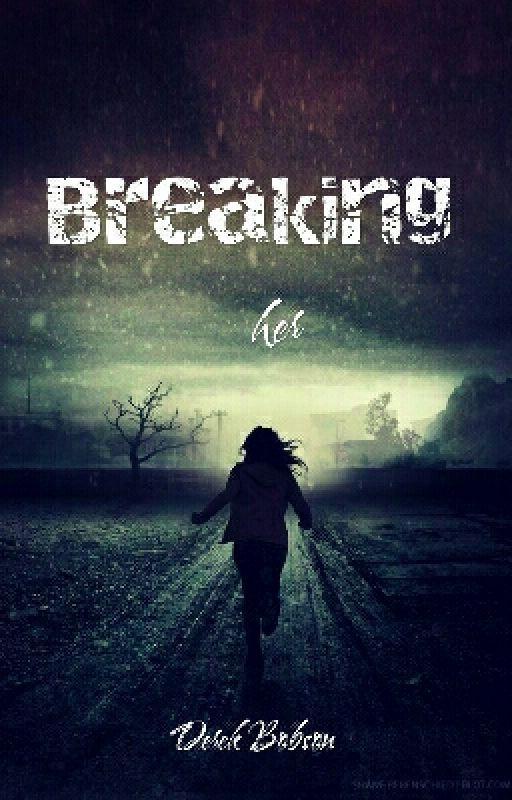 Breaking Her (SLOW UPDATES) by XXXXXBOOKLOVERXXXXX