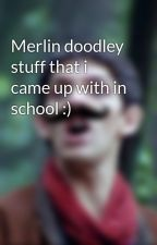 Merlin doodley stuff that i came up with in school :) by DollopheadedMerlin