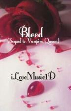 Bleed (Sequel to Vampire Queen) by iLoveMusic1D
