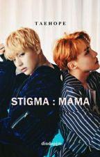 STIGMA : MAMA by dindapjm